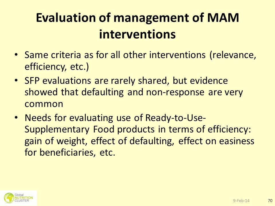 9-Feb-1470 Evaluation of management of MAM interventions Same criteria as for all other interventions (relevance, efficiency, etc.) SFP evaluations ar