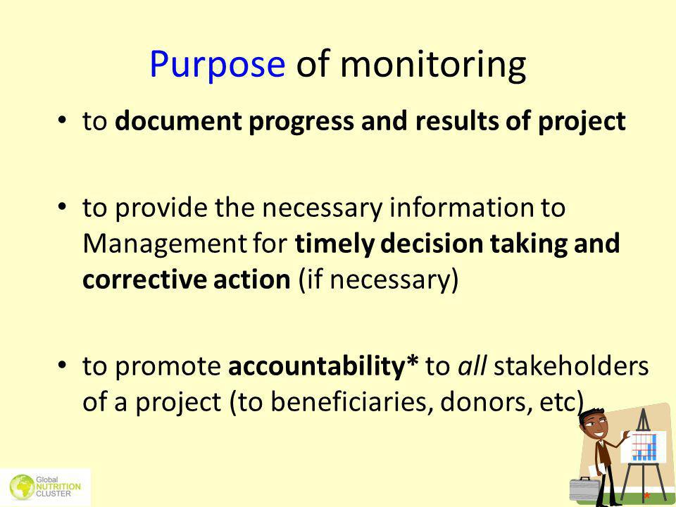 Purpose of monitoring to document progress and results of project to provide the necessary information to Management for timely decision taking and co