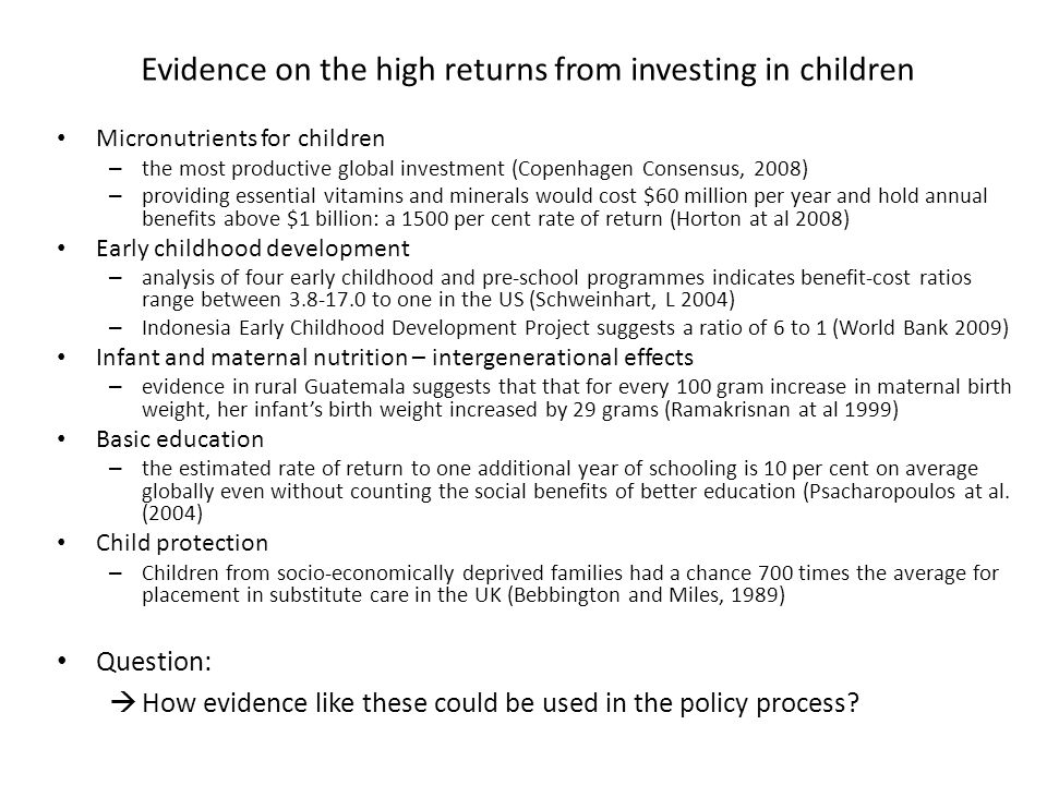 Evidence on the high returns from investing in children Micronutrients for children – the most productive global investment (Copenhagen Consensus, 200