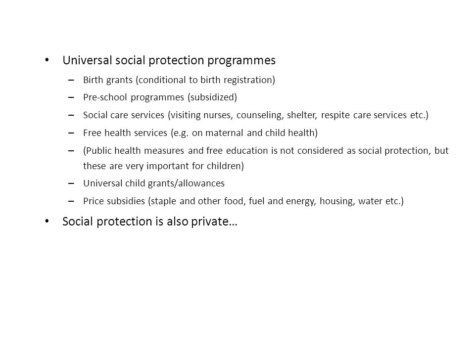 Universal social protection programmes – Birth grants (conditional to birth registration) – Pre-school programmes (subsidized) – Social care services