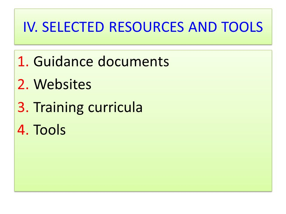 IV. SELECTED RESOURCES AND TOOLS 1.Guidance documents 2.Websites 3.Training curricula 4.Tools 1.Guidance documents 2.Websites 3.Training curricula 4.T