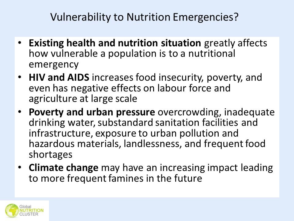Vulnerability to Nutrition Emergencies? Existing health and nutrition situation greatly affects how vulnerable a population is to a nutritional emerge