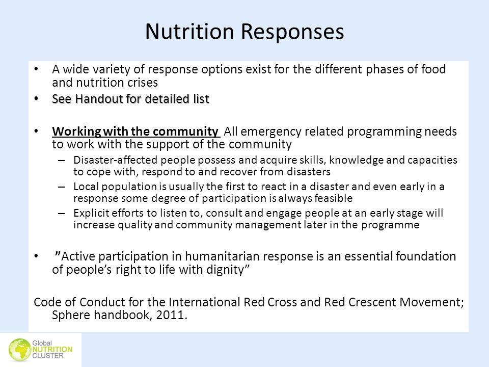Nutrition Responses A wide variety of response options exist for the different phases of food and nutrition crises See Handout for detailed list See H