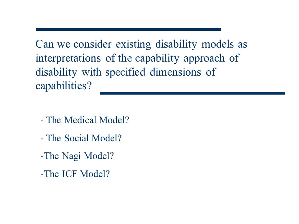 Can we consider existing disability models as interpretations of the capability approach of disability with specified dimensions of capabilities? - Th