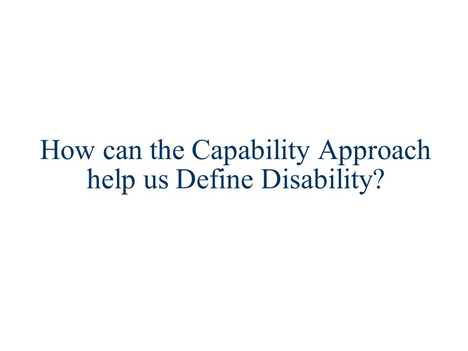 How can the Capability Approach help us Define Disability?