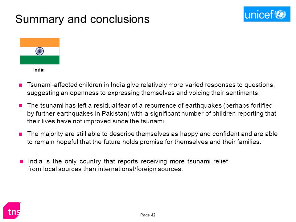 Page 42 Summary and conclusions India Tsunami-affected children in India give relatively more varied responses to questions, suggesting an openness to