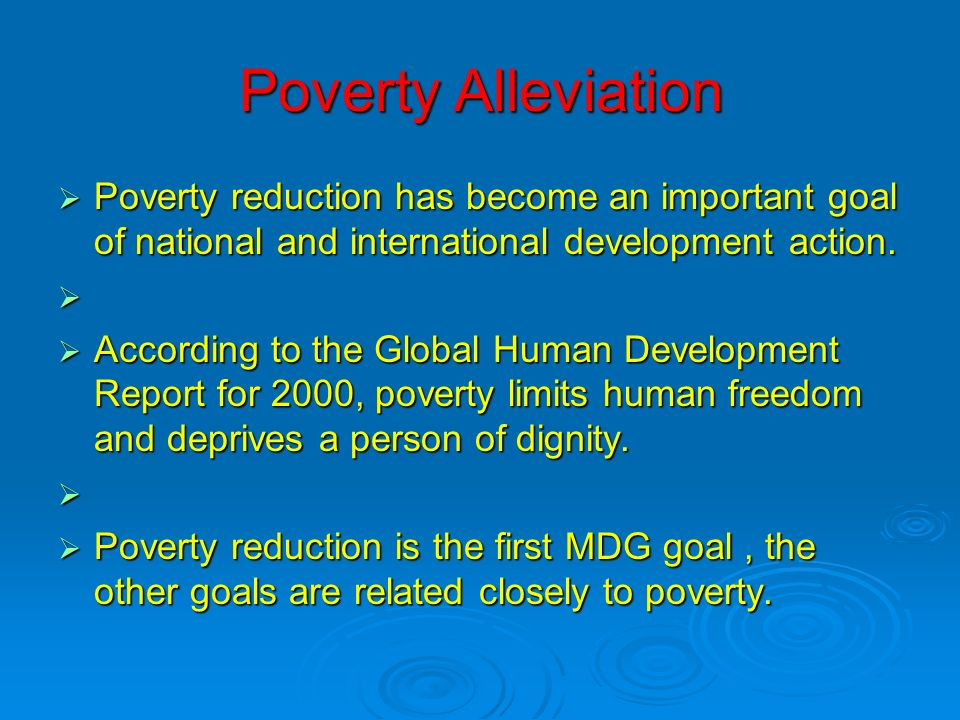 Poverty Alleviation Poverty reduction has become an important goal of national and international development action.