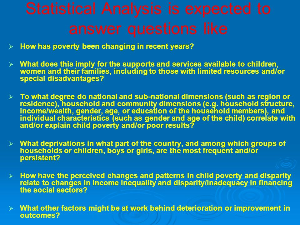 Statistical Analysis is expected to answer questions like How has poverty been changing in recent years.