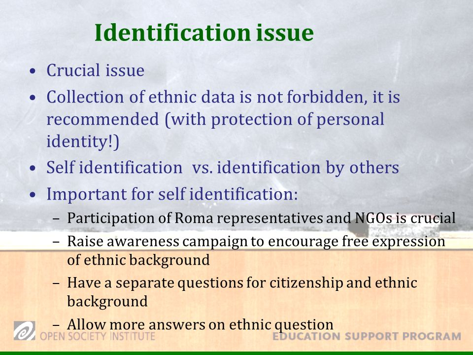 Identification issue Crucial issue Collection of ethnic data is not forbidden, it is recommended (with protection of personal identity!) Self identification vs.