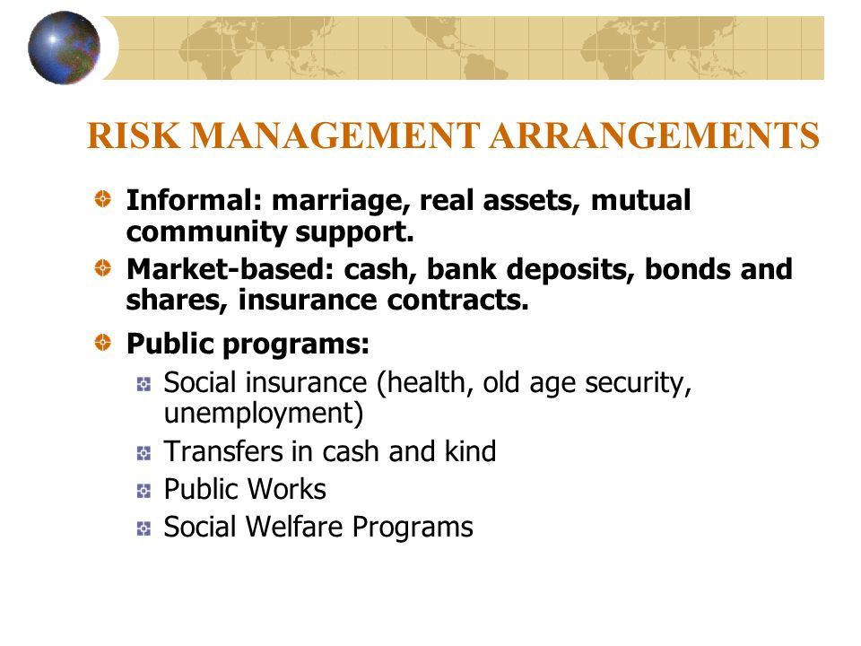 RISK MANAGEMENT ARRANGEMENTS Informal: marriage, real assets, mutual community support.