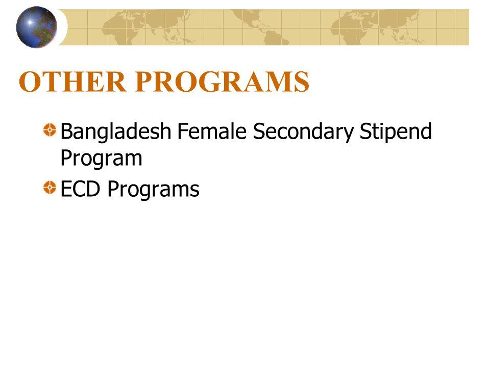 OTHER PROGRAMS Bangladesh Female Secondary Stipend Program ECD Programs