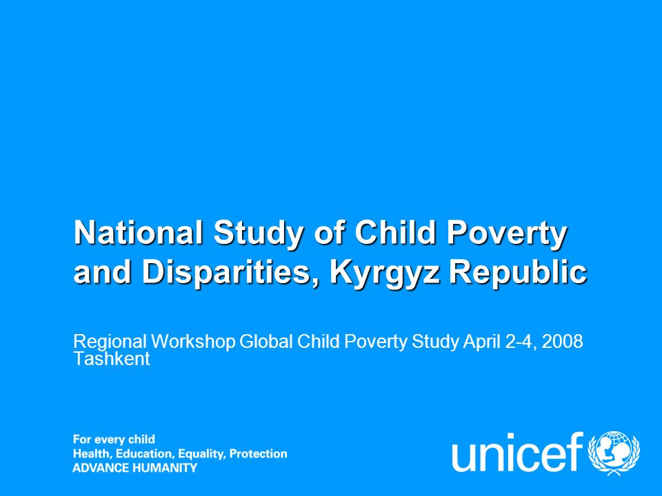National Study of Child Poverty and Disparities, Kyrgyz Republic Regional Workshop Global Child Poverty Study April 2-4, 2008 Tashkent
