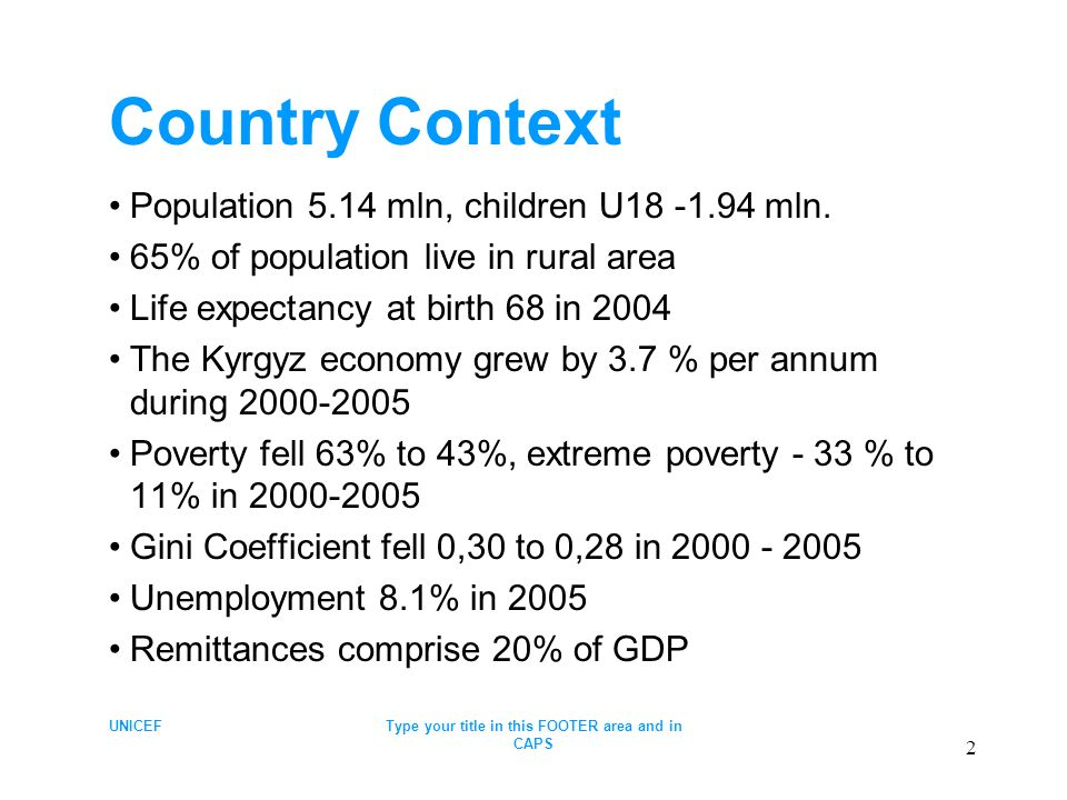 UNICEFType your title in this FOOTER area and in CAPS 2 Country Context Population 5.14 mln, children U18 -1.94 mln.
