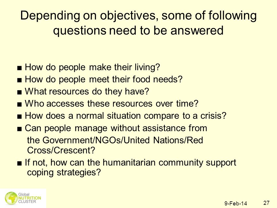 9-Feb-14 27 Depending on objectives, some of following questions need to be answered How do people make their living? How do people meet their food ne
