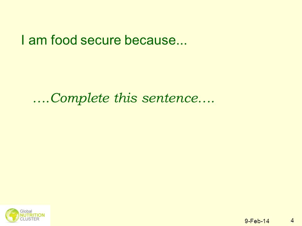 9-Feb-14 4 I am food secure because... ….Complete this sentence….