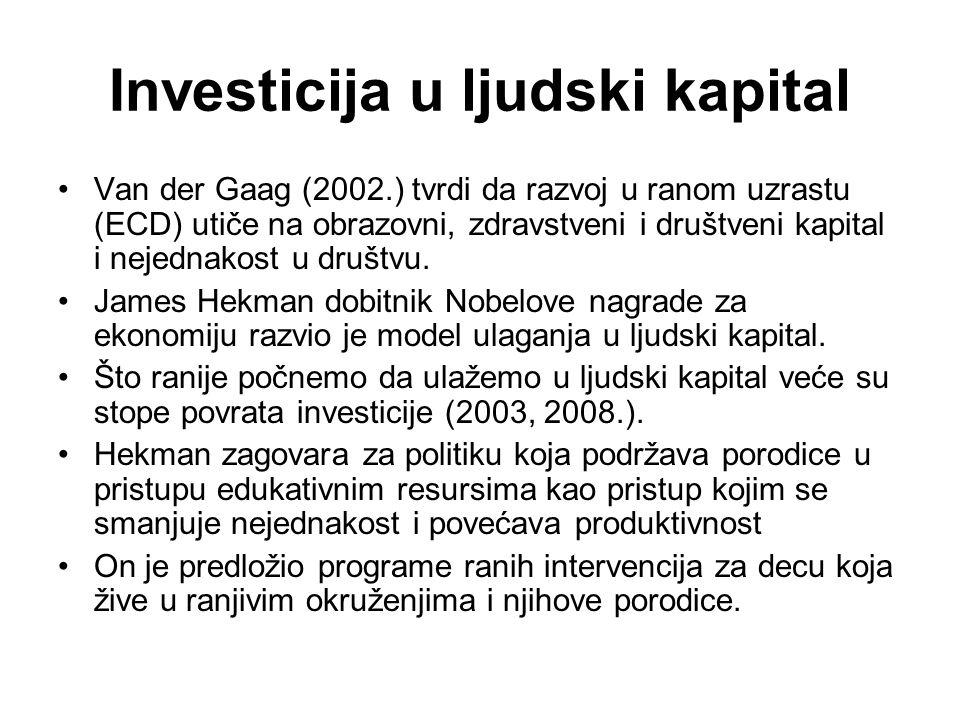 Investicija u ljudski kapital Van der Gaag (2002.) tvrdi da razvoj u ranom uzrastu (ECD) utiče na obrazovni, zdravstveni i društveni kapital i nejednakost u društvu.