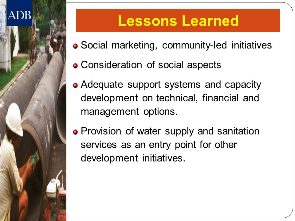 Lessons Learned Social marketing, community-led initiatives Consideration of social aspects Adequate support systems and capacity development on techn