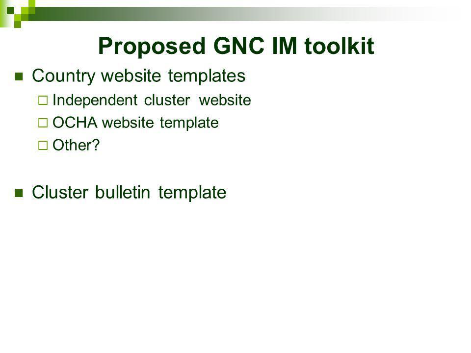 Proposed GNC toolkit Generic ToRs NCCs (national, sub-national) IMOs (national, sub-national) Cluster performance monitoring tool From OCHA General summary / guidance for all tools: Information Management handbook / toolkit
