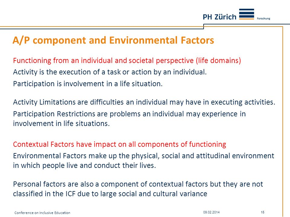A/P component and Environmental Factors Functioning from an individual and societal perspective (life domains) Activity is the execution of a task or