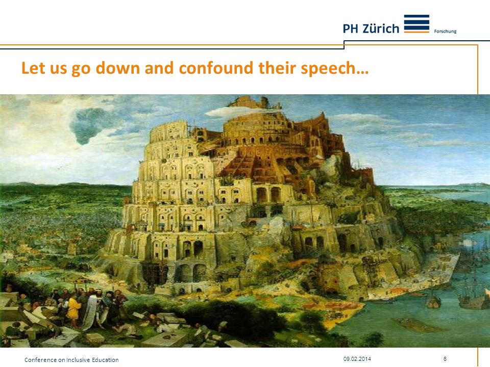 Let us go down and confound their speech… Conference on Inclusive Education 09.02.2014 6
