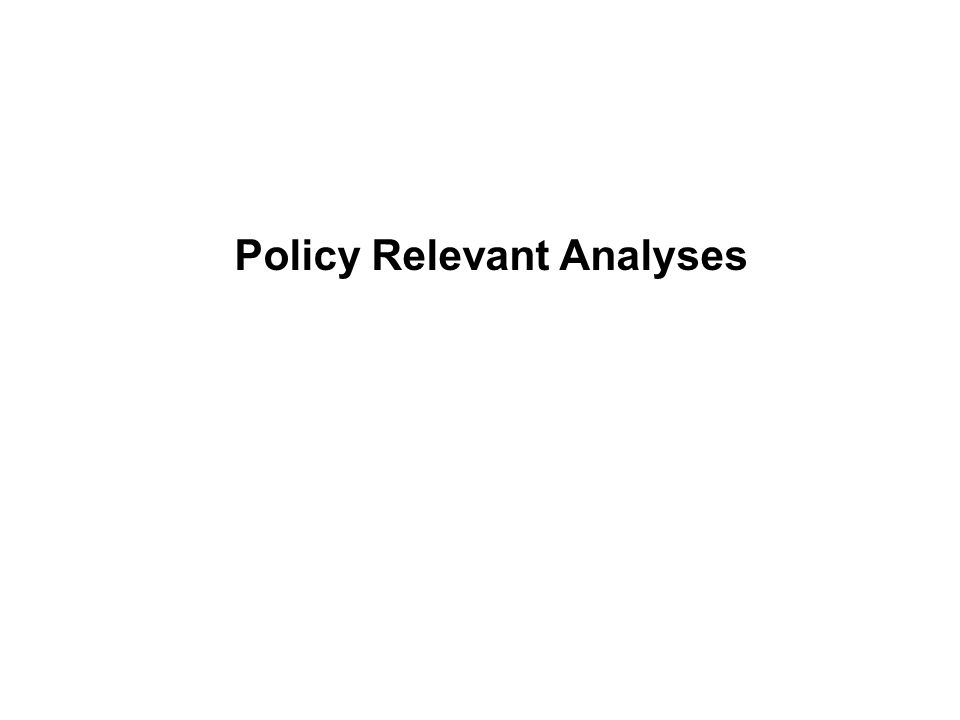 Policy Relevant Analyses