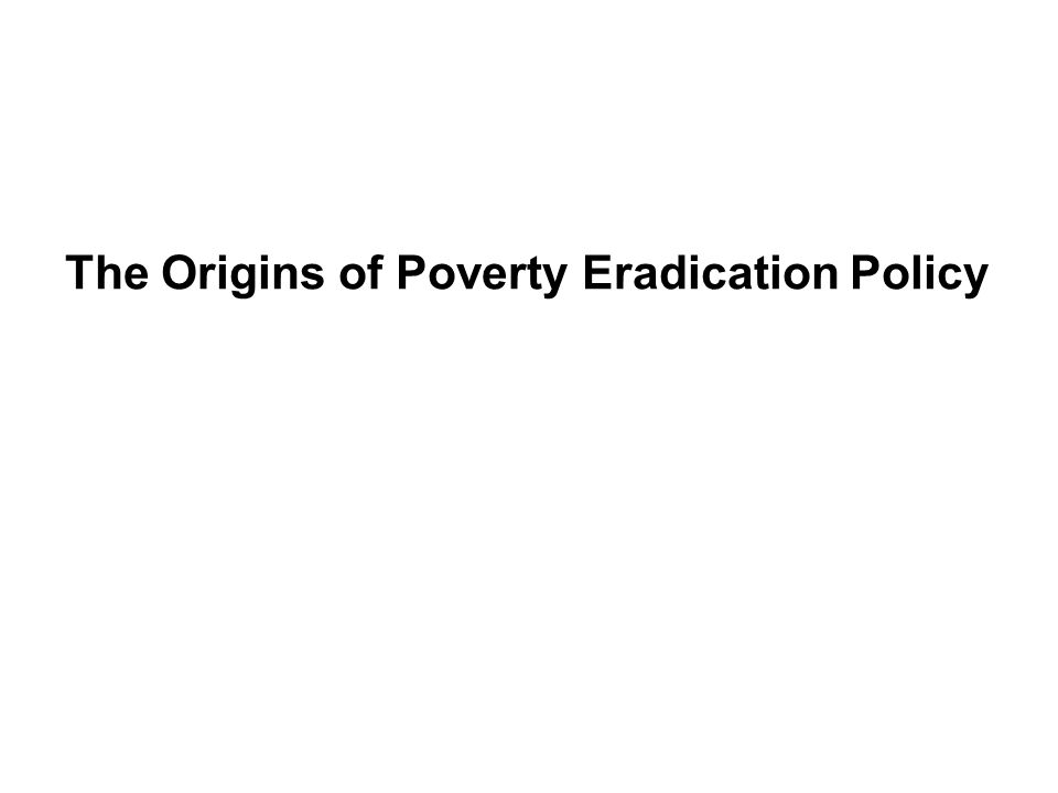 The Origins of Poverty Eradication Policy