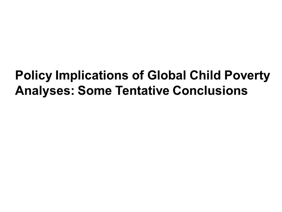 Policy Implications of Global Child Poverty Analyses: Some Tentative Conclusions