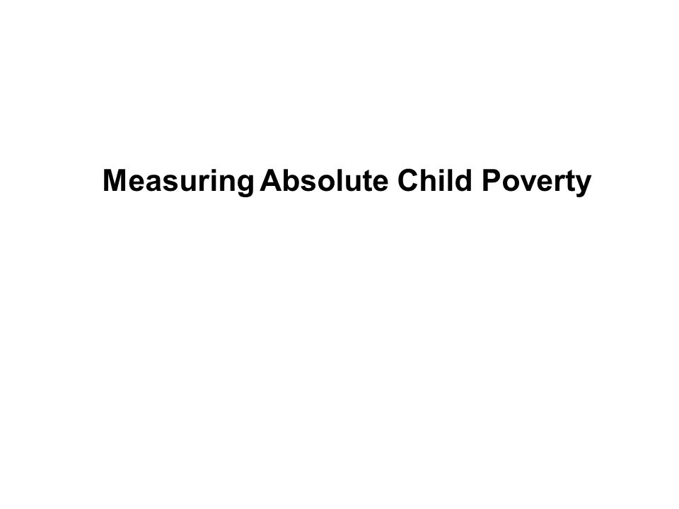 Measuring Absolute Child Poverty