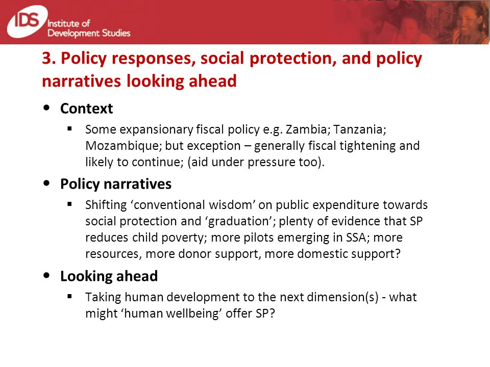 3. Policy responses, social protection, and policy narratives looking ahead Context Some expansionary fiscal policy e.g. Zambia; Tanzania; Mozambique;