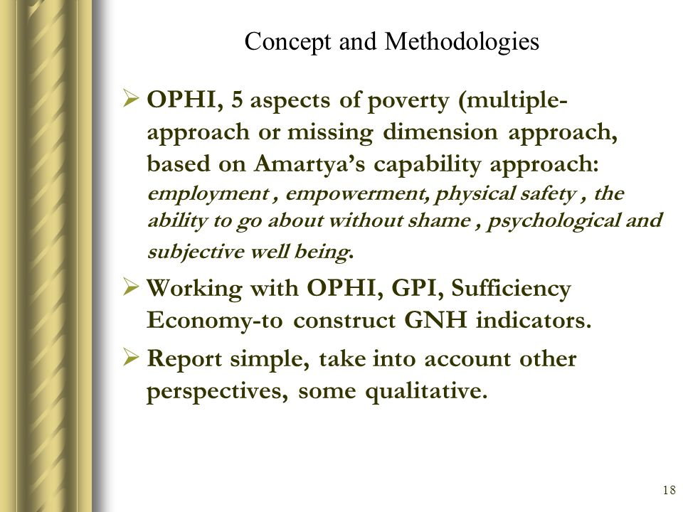18 Concept and Methodologies OPHI, 5 aspects of poverty (multiple- approach or missing dimension approach, based on Amartyas capability approach: empl