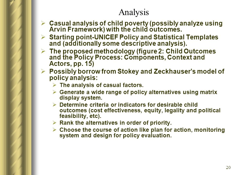 20 Analysis Casual analysis of child poverty (possibly analyze using Arvin Framework) with the child outcomes. Starting point-UNICEF Policy and Statis