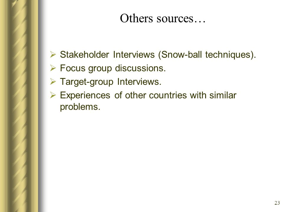 23 Others sources… Stakeholder Interviews (Snow-ball techniques). Focus group discussions. Target-group Interviews. Experiences of other countries wit