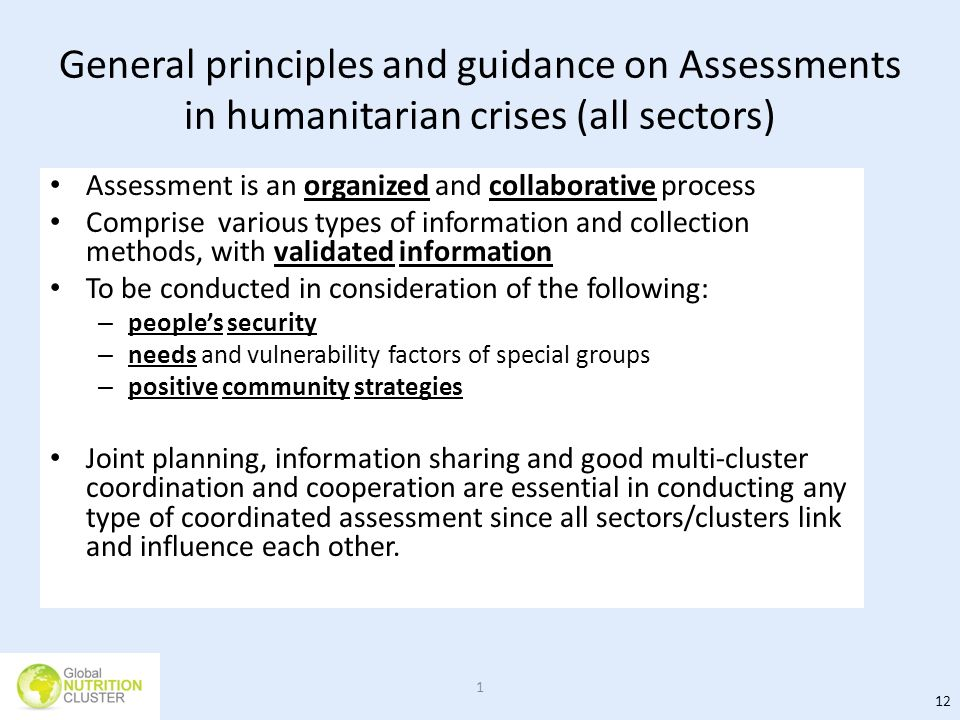 General principles and guidance on Assessments in humanitarian crises (all sectors) Assessment is an organized and collaborative process Comprise vari