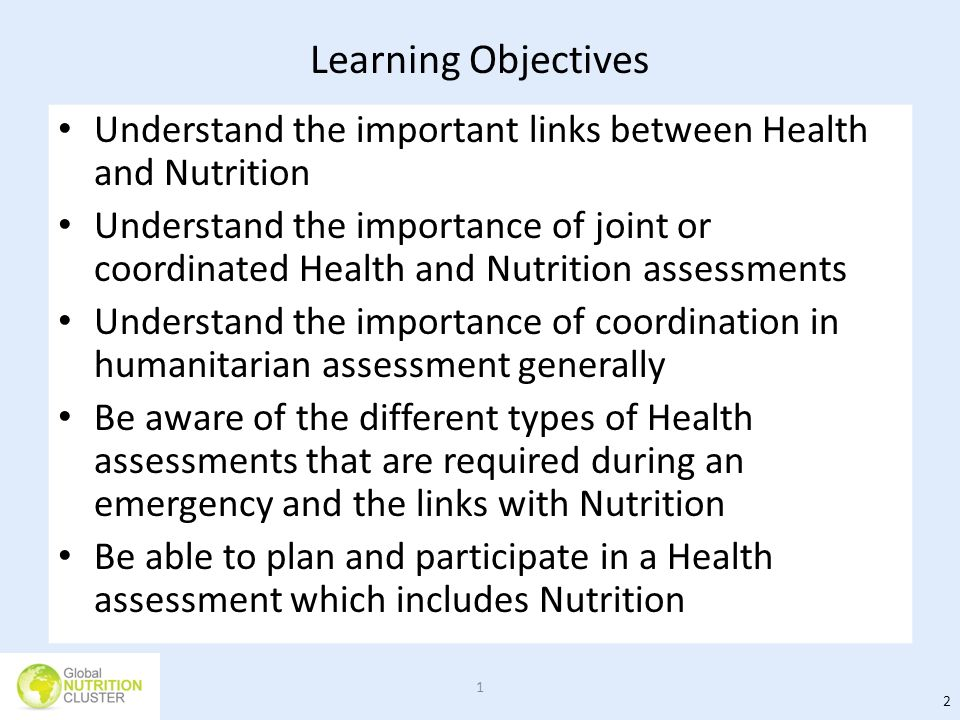 Learning Objectives Understand the important links between Health and Nutrition Understand the importance of joint or coordinated Health and Nutrition