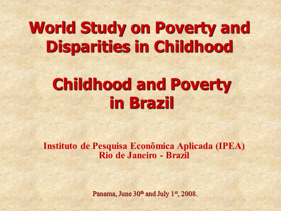 World Study on Poverty and Disparities in Childhood Panama, June 30 th and July 1 st, 2008.