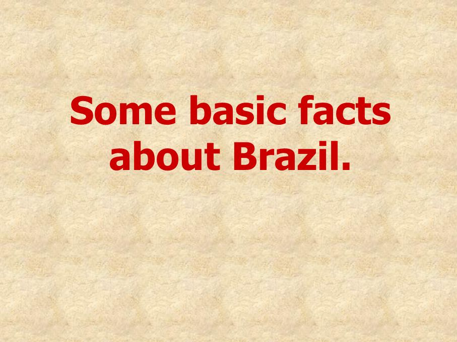 Some basic facts about Brazil.