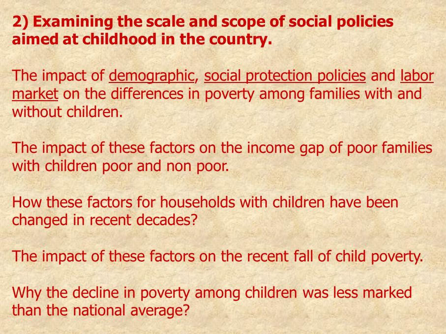 2) Examining the scale and scope of social policies aimed at childhood in the country. The impact of demographic, social protection policies and labor