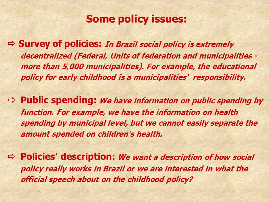 Some policy issues: Survey of policies: In Brazil social policy is extremely decentralized (Federal, Units of federation and municipalities - more tha