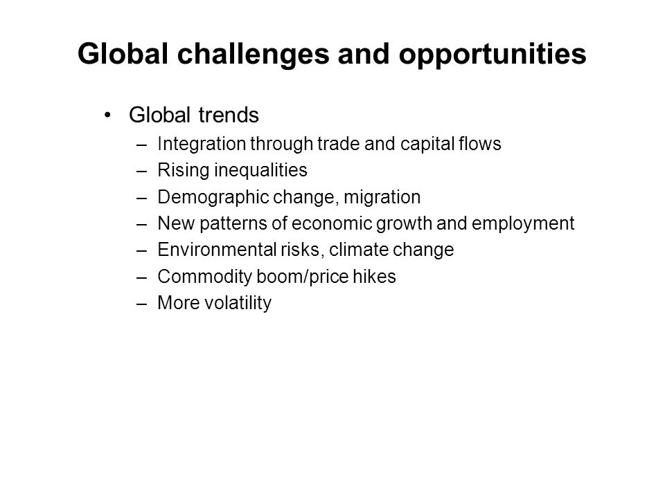 Global challenges and opportunities Global opportunities –The international agendas… –South-led development –Creating welfare states/inclusive societies in the south –Evidence-based, child-sensitive policy making (inc.