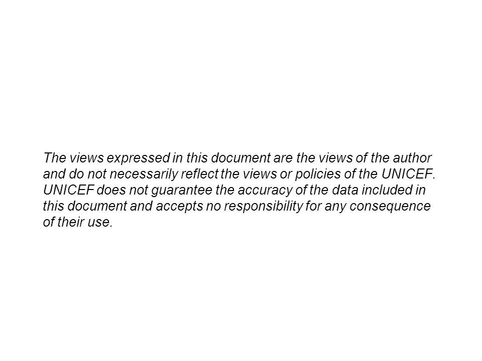 The views expressed in this document are the views of the author and do not necessarily reflect the views or policies of the UNICEF.