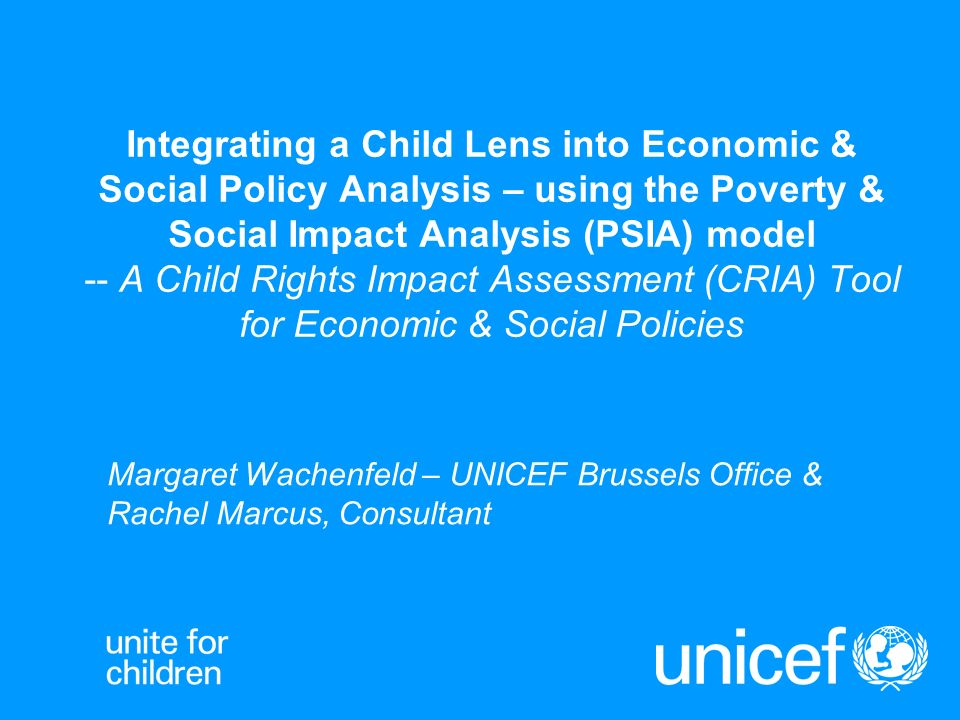Integrating a Child Lens into Economic & Social Policy Analysis – using the Poverty & Social Impact Analysis (PSIA) model -- A Child Rights Impact Ass