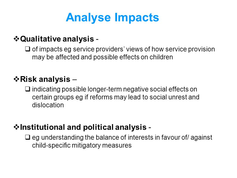 Analyse Impacts Qualitative analysis - of impacts eg service providers views of how service provision may be affected and possible effects on children