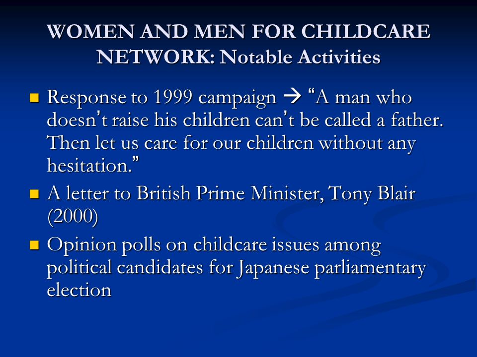 WOMEN AND MEN FOR CHILDCARE NETWORK: Notable Activities Response to 1999 campaign A man who doesn t raise his children can t be called a father.