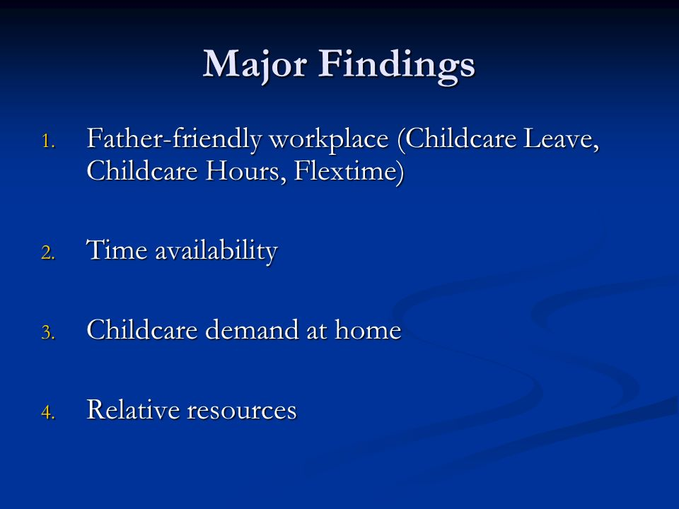 Major Findings 1. Father-friendly workplace (Childcare Leave, Childcare Hours, Flextime) 2.