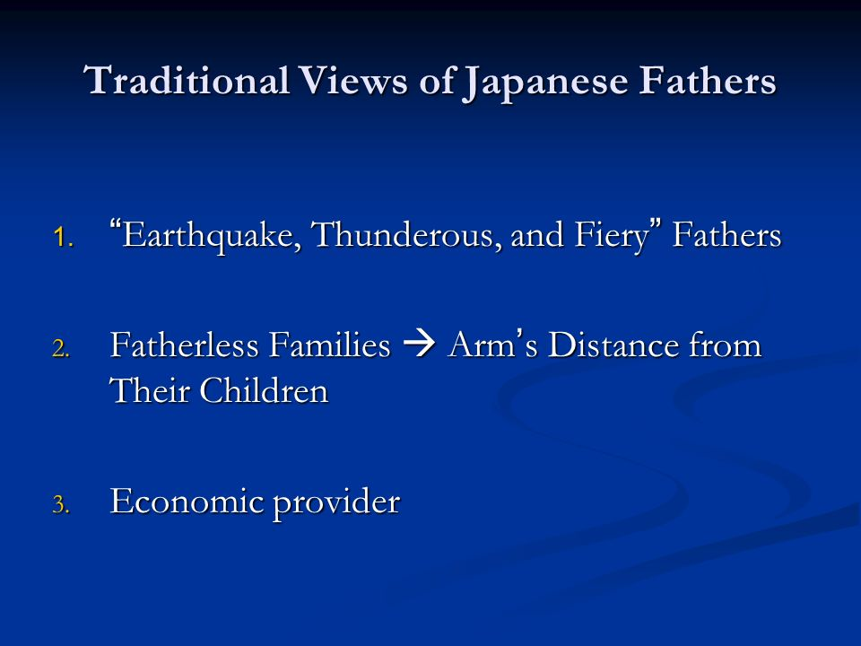 Traditional Views of Japanese Fathers 1. Earthquake, Thunderous, and Fiery Fathers 2.