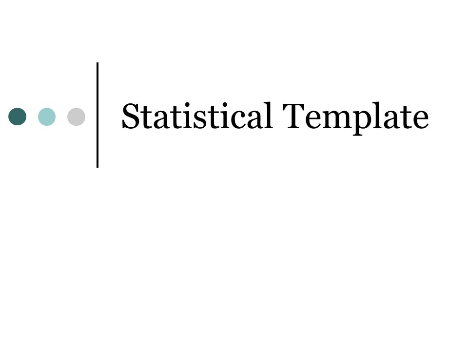 Statistical Template Tables 1.
