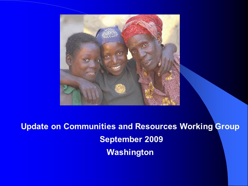 Update on Communities and Resources Working Group September 2009 Washington