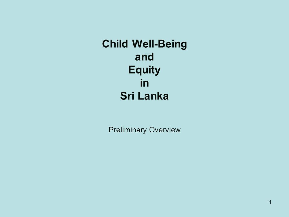1 Child Well-Being and Equity in Sri Lanka Preliminary Overview