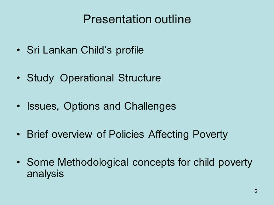 2 Presentation outline Sri Lankan Childs profile Study Operational Structure Issues, Options and Challenges Brief overview of Policies Affecting Pover