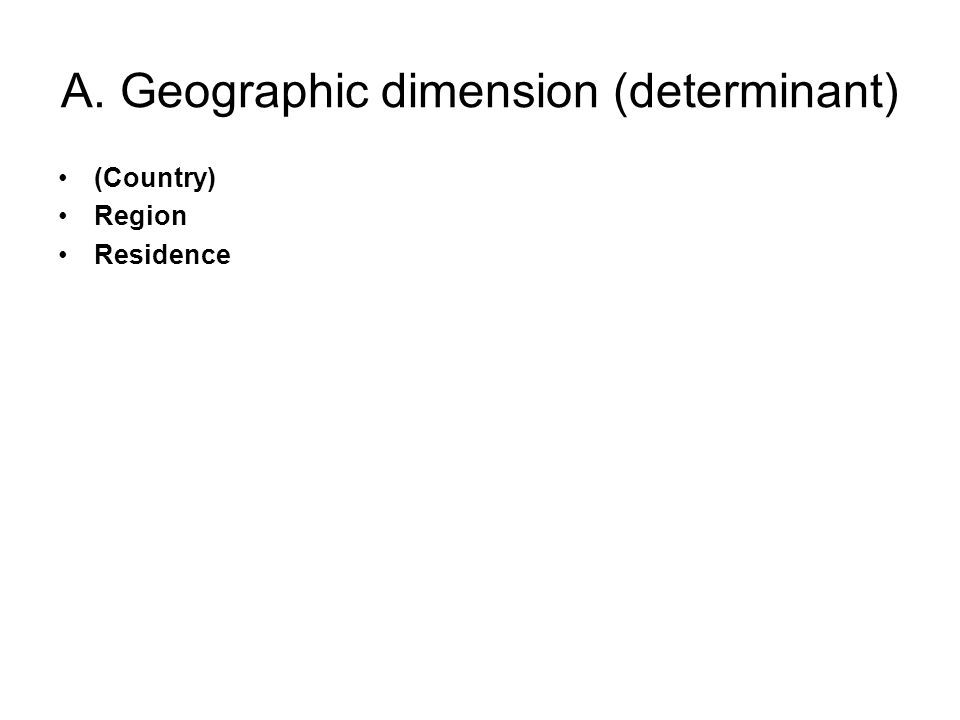 A. Geographic dimension (determinant) (Country) Region Residence
